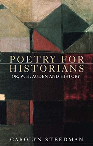 Poetry for historians: Or, W. H. Auden and history por Carolyn Steedman