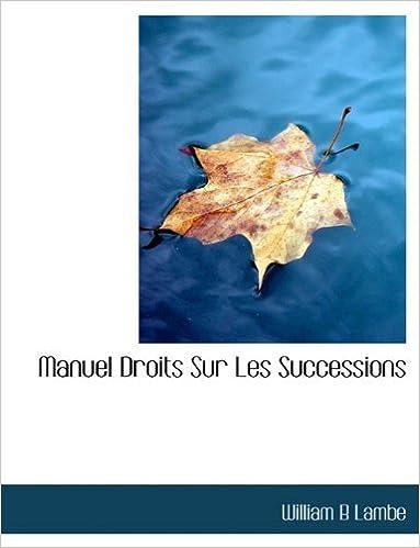 Book Manuel Droits Sur Les Successions by William B Lambe (2010-04-06)