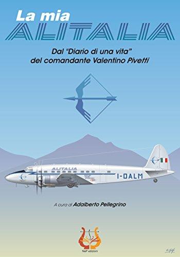 la-mia-alitalia-dal-diario-di-una-vita-del-comandante-valentino-pivetti-alitalia-forever-vol-3-itali