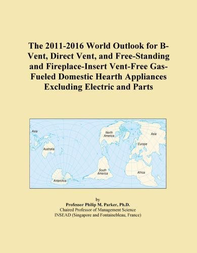 The 2011-2016 World Outlook for B-Vent, Direct Vent, and Free-Standing and Fireplace-Insert Vent-Free Gas-Fueled Domestic Hearth Appliances Excluding Electric and Parts