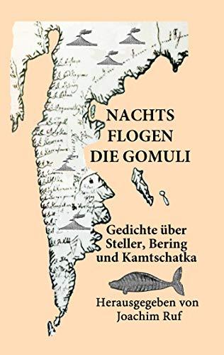 - Nachts flogen die Gomuli: Eine Anthologie mit Gedichten über Georg Wilhelm Steller, Vitus Jonassen Bering und Kamtschatka (German Edition)
