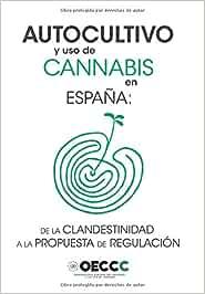 Autocultivo y uso de Cannabis en España: de la clandestinidad a la propuesta de regulación: 01 (Investigación)