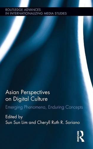 Asian Perspectives on Digital Culture: Emerging Phenomena, Enduring Concepts (Routledge Advances in Internationalizing M