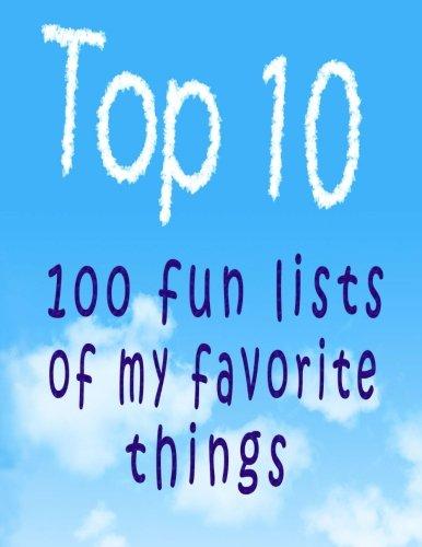 Top 10: 100 Fun Lists of My Favorite Things (Top Ten Series)