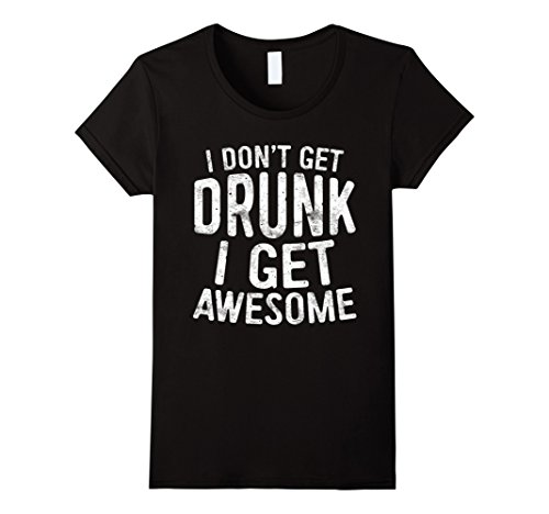 Womens I Don't Get Drunk I Get Awesome T-Shirt Funny Drinking Gift Large (Wine Drinking T-shirt)