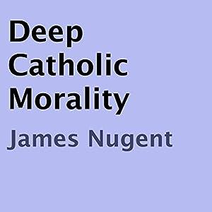 Deep Catholic Morality Audiobook