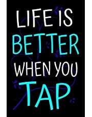 Life is Better When You Tap: Dance Journal Tap Dancing Gift Lined Notebook