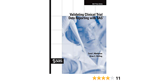 Amazon Com Validating Clinical Trial Data Reporting With Sas Hardcover Edition 9781642956429 Matthews Carol I Shilling Brian C Books