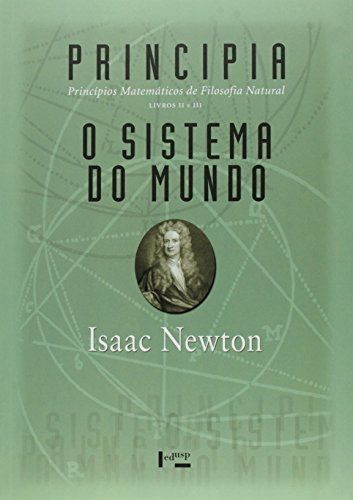 Principia. Princípios Matemáticos de Filosofia Natural - Livros II e III