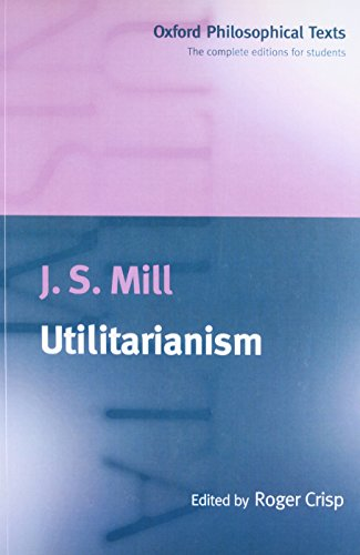 Utilitarianism (Oxford Philosophical Texts)