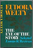 The Eye of the Story, Eudora Welty, 0394425065