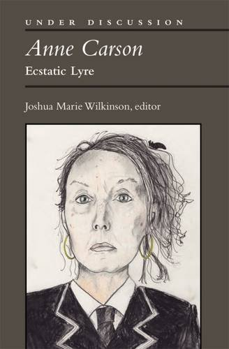 Anne Carson: Ecstatic Lyre (Under Discussion) by University of Michigan Press