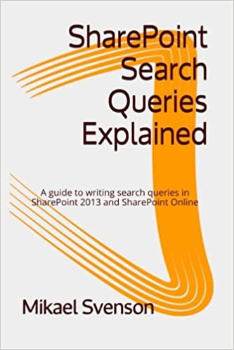SharePoint Search Queries Explained: A guide to writing search queries in SharePoint 2013 and SharePoint Online: Mikael Svenson: 9781505887037: Amazon.com: ...