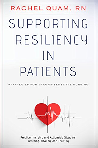 Supporting Resiliency in Patients: Strategies for Trauma-Sensitive Nursing