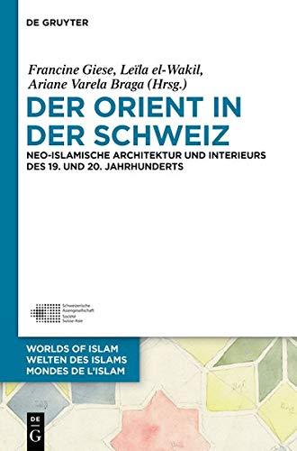 Der Orient in Der Schweiz: Neo-Islamische Architektur Und Interieurs Des 19. Und 20. Jahrhunderts