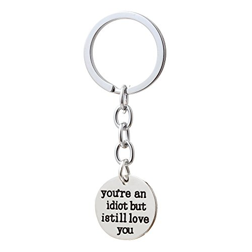 Women Men Lover Key Chain Ring Gift - You're an idiot but I still love you - Valentine Anniversary Gift