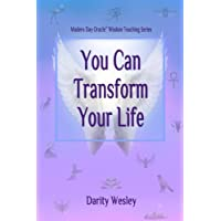 You Can Transform Your Life (Modern Day Oracle Wisdom Teaching Series) (Volume 1)
