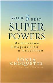 Your 3 Best Super Powers: Meditation, Imagination & Intui