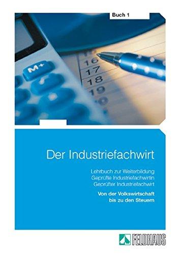 Der Industriefachwirt - Buch 1: Von der Volkswirtschaft bis zu den Steuern