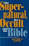 The Supernatural, the Occult, and the Bible, Gerald A. Larue, 0879756152