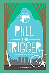 Pull The Trigger: A Chase Williams murder mystery (Chase Williams detective stories)