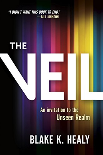 The veil an invitation to the unseen realm kindle edition by the veil an invitation to the unseen realm by healy blake k fandeluxe Image collections