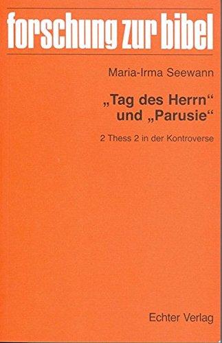 """""""Tag des Herrn"""" und """"Parusie"""": 2 Thess 2 in der Kontroverse (Forschung zur Bibel)"""