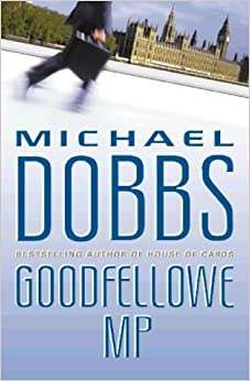 Goodfellowe MP: Written by Michael Dobbs, 1997 Edition, (First Edition) Publisher: HarperCollins