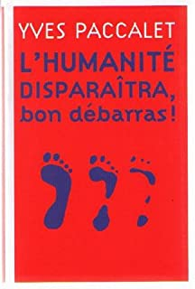 L'humanité disparaîtra, bon débarras !, Paccalet, Yves