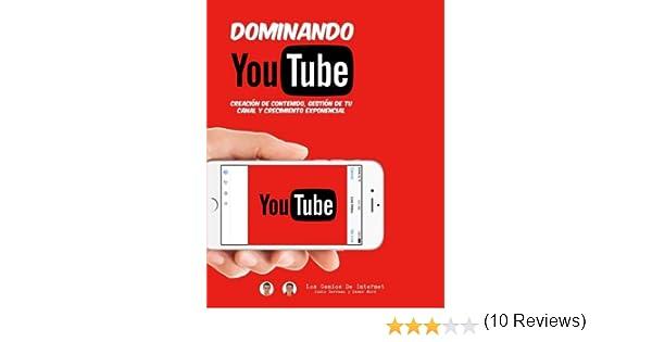 Dominando Youtube: Creación de Contenido, Gestión de Tu Canal y Crecimiento Exponencial.: Amazon.es: Justo Serrano, César Miró: Libros
