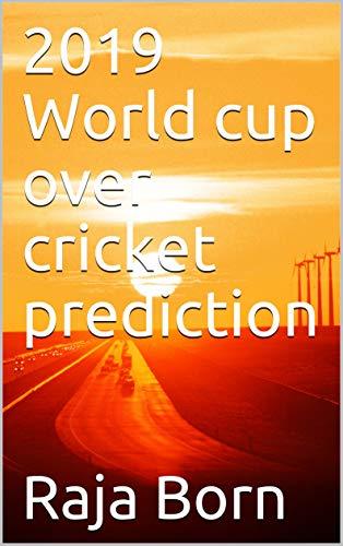 Amazon com: 2019 World cup over cricket prediction eBook: Raja Born