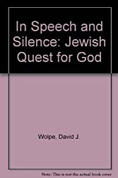 In Speech and in Silence: The Jewish Quest for God