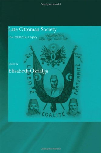Late Ottoman Society: The Intellectual Legacy (SOAS/Routledge Studies on the Middle East)
