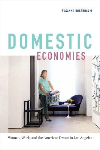Download Domestic Economies: Women, Work, and the American Dream in Los Angeles PDF