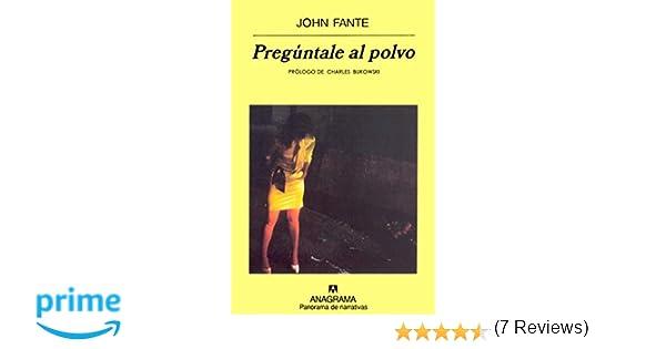 Pregúntale al Polvo - John Fante Panorama de narrativas ...