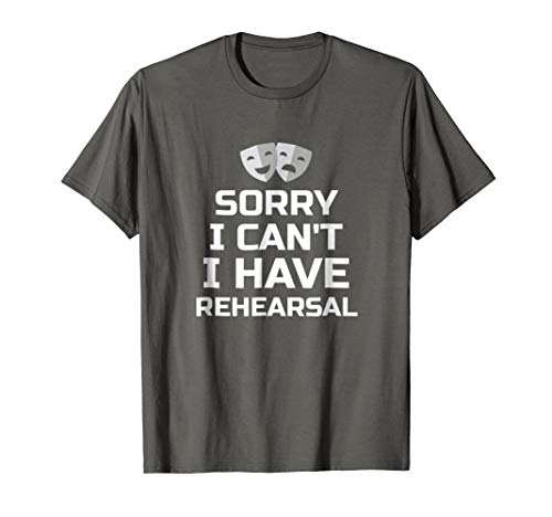 Sorry I Cant I Have Rehearsal Theater T-Shirt Funny Gift
