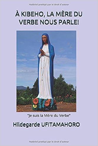 À KIBEHO, LA MÈRE DU VERBE NOUS PARLE!: