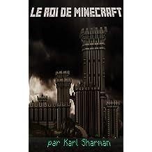 Minecraft: Le Roi de Minecraft: Un Roman de Fiction pour Mineurs (The Minecraft Chronicles) (French Edition)
