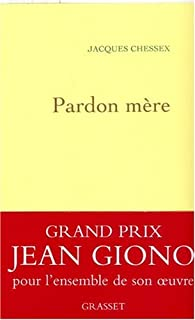 Pardon mère : récit, Chessex, Jacques (1934-2009)