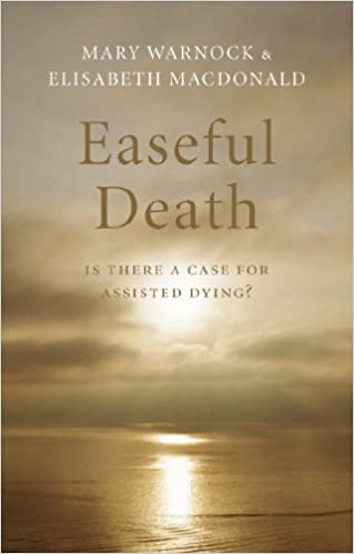 Easeful Death Is There A Case For Assisted Dying Kindle Edition