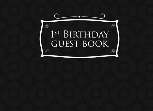 (1st Birthday Guest Book: Birthday Girl Guest Book, Guest Book For Visitors, Blank Guest Book Lined, Guest Sign In For Birthday, Black Cover (Volume)