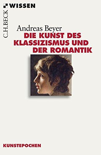 Die Kunst des Klassizismus und der Romantik Taschenbuch – 18. März 2011 Andreas Beyer C.H.Beck 3406607624 Klassik