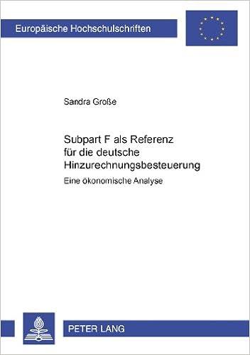 Subpart F ALS Referenz Fuer Die Deutsche Hinzurechnungsbesteuerung: Eine Oekonomische Analyse (Europaeische Hochschulschriften / European University Studie)