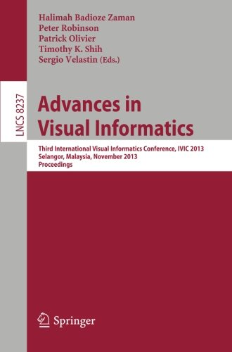 Advances in Visual Informatics: Third International Visual Informatics Conference, IVIC 2013, Selangor, Malaysia, November 13-15, 2013, Proceedings (Lecture Notes in Computer - Malaysia Website