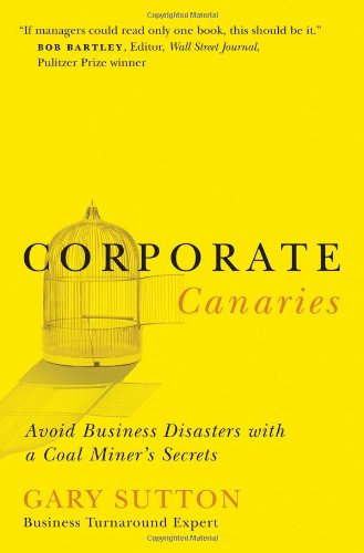 Corporate Canaries: Avoid Business Disasters With a Coal Miner's Secrets