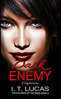 Dark Enemy Captive (The Children Of The Gods Paranormal Romance Series Book 5) by [Lucas, I. T.]