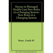 Nurses in Managed Health Care New Roles in a Changing System: New Roles in a Changing System