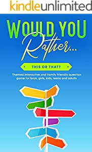 Would You Rather... This or That?: Themed Interactive and Family friendly question game for boys, girls, kids, teens and adults (Would You Rather Game Book Book 2)