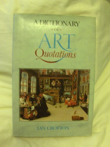 A Dictionary of Art Quotations, Crofton, Ian