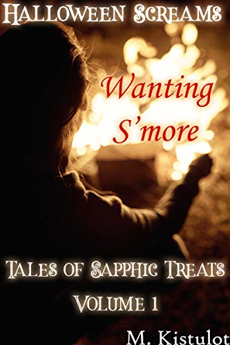 Wanting S'more: Halloween Screams: Tales of Sapphic Treats Volume 1 ()